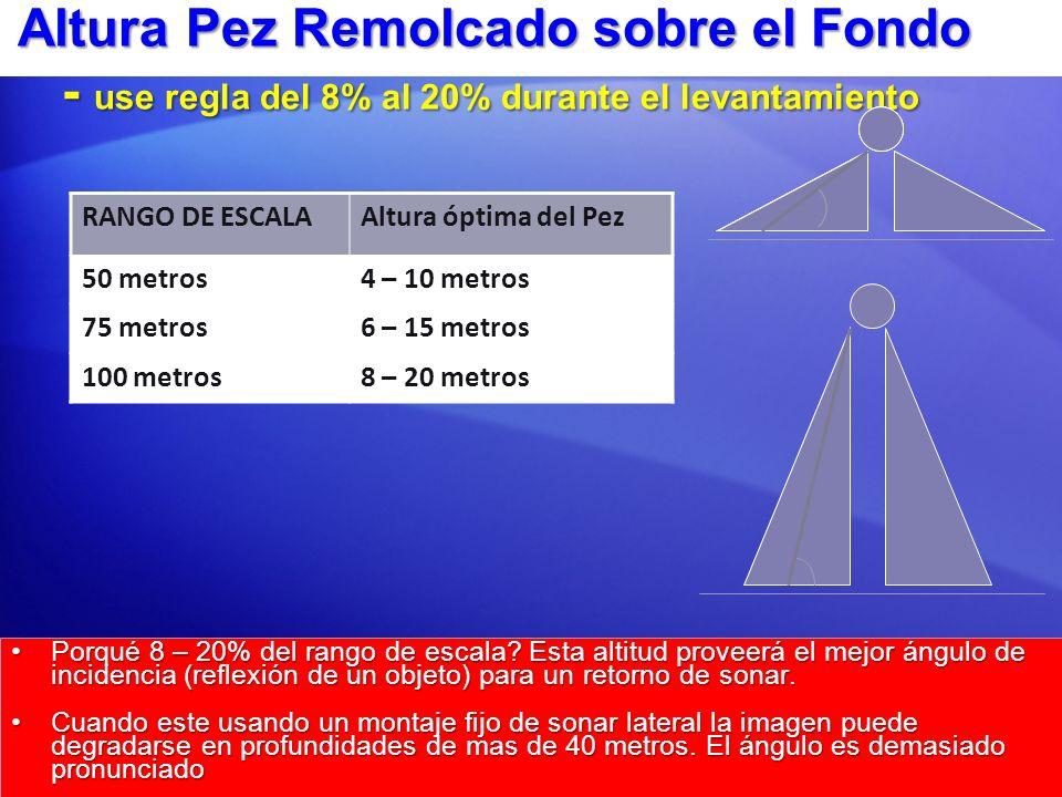 Altura Pez Remolcado sobre el Fondo - use regla del 8% al 20% durante el levantamiento