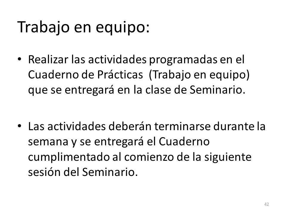 Trabajo en equipo: Realizar las actividades programadas en el Cuaderno de Prácticas (Trabajo en equipo) que se entregará en la clase de Seminario.