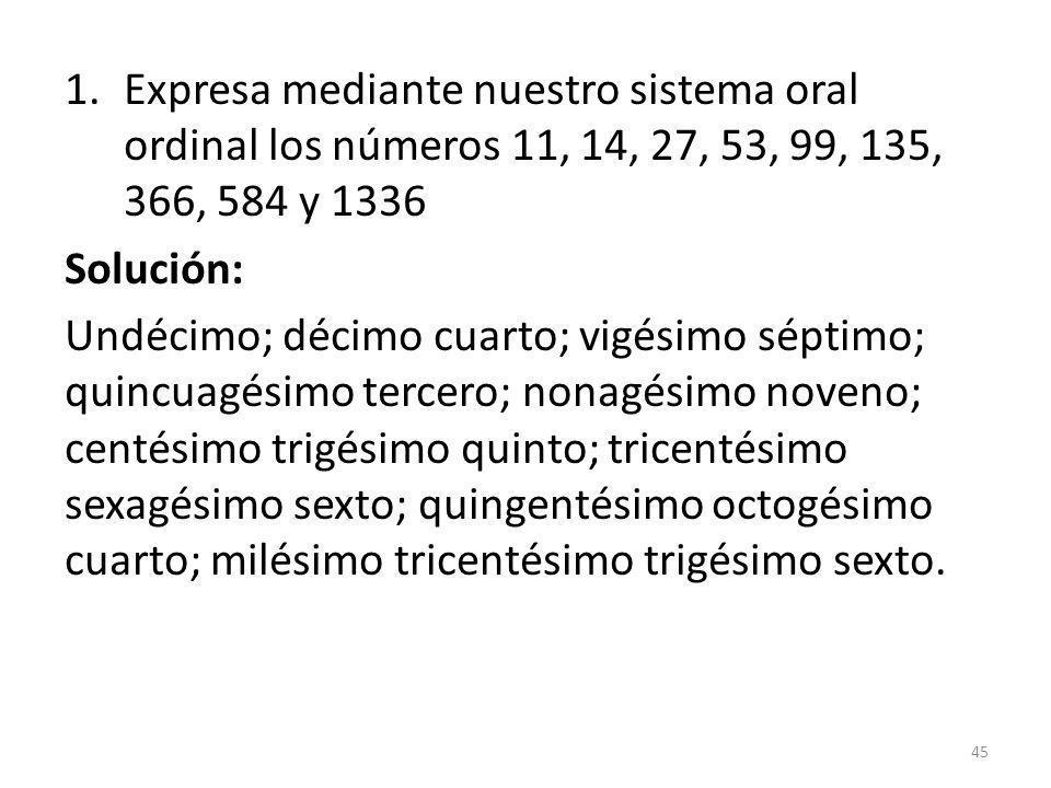 Expresa mediante nuestro sistema oral ordinal los números 11, 14, 27, 53, 99, 135, 366, 584 y 1336