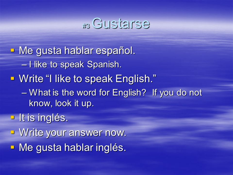 Me gusta hablar español. Write I like to speak English.