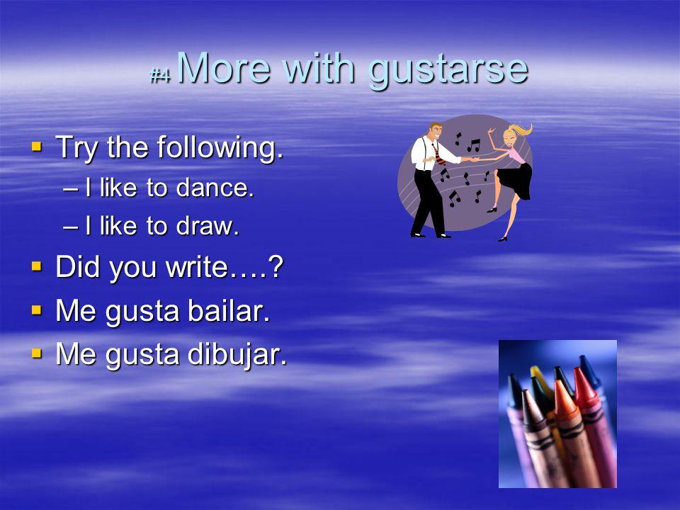 Try the following. Did you write…. Me gusta bailar. Me gusta dibujar.