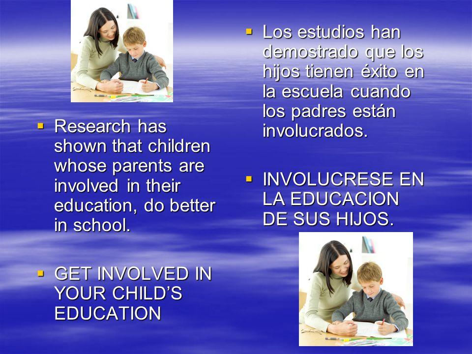 Los estudios han demostrado que los hijos tienen éxito en la escuela cuando los padres están involucrados.