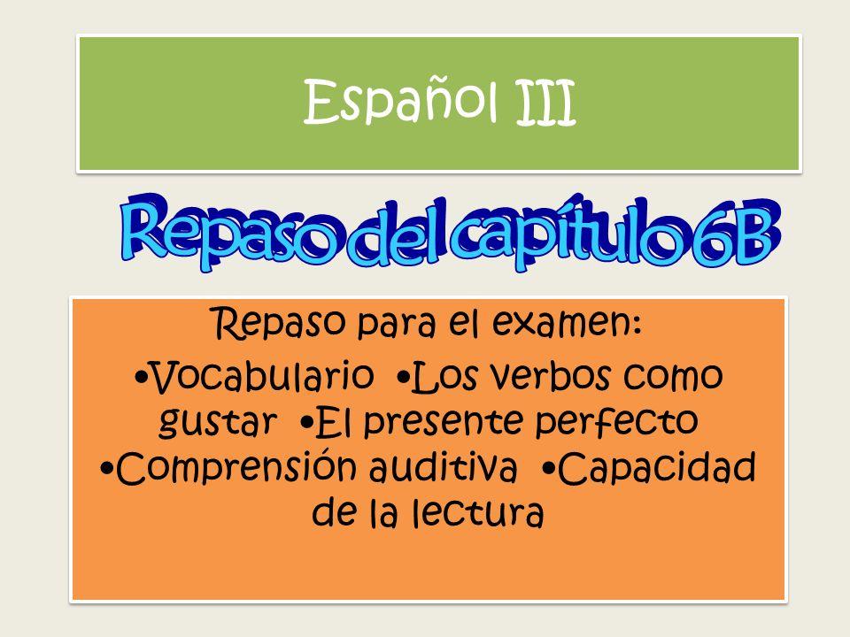 Español III Repaso del capítulo 6B Repaso para el examen: