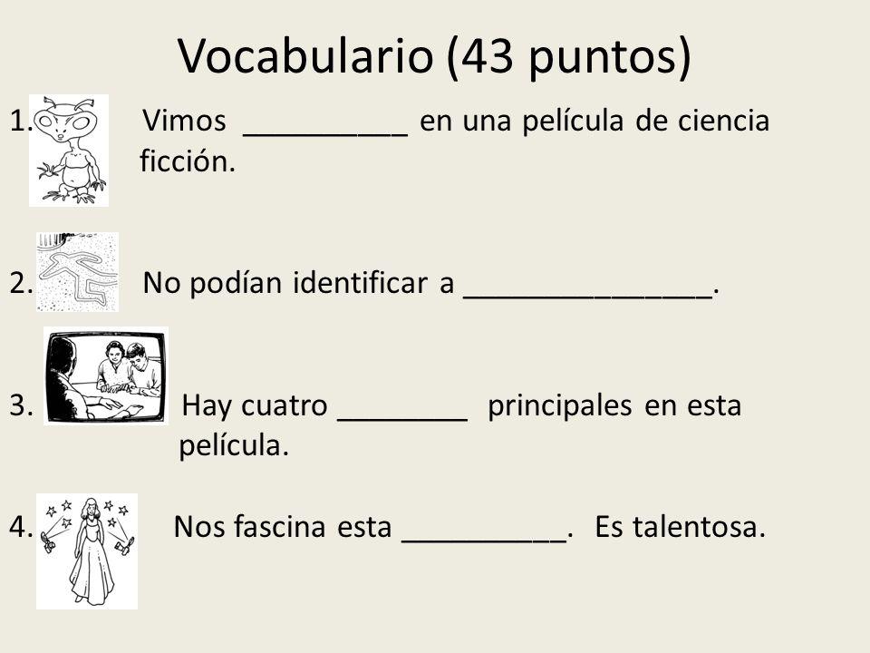 Vocabulario (43 puntos) Vimos __________ en una película de ciencia