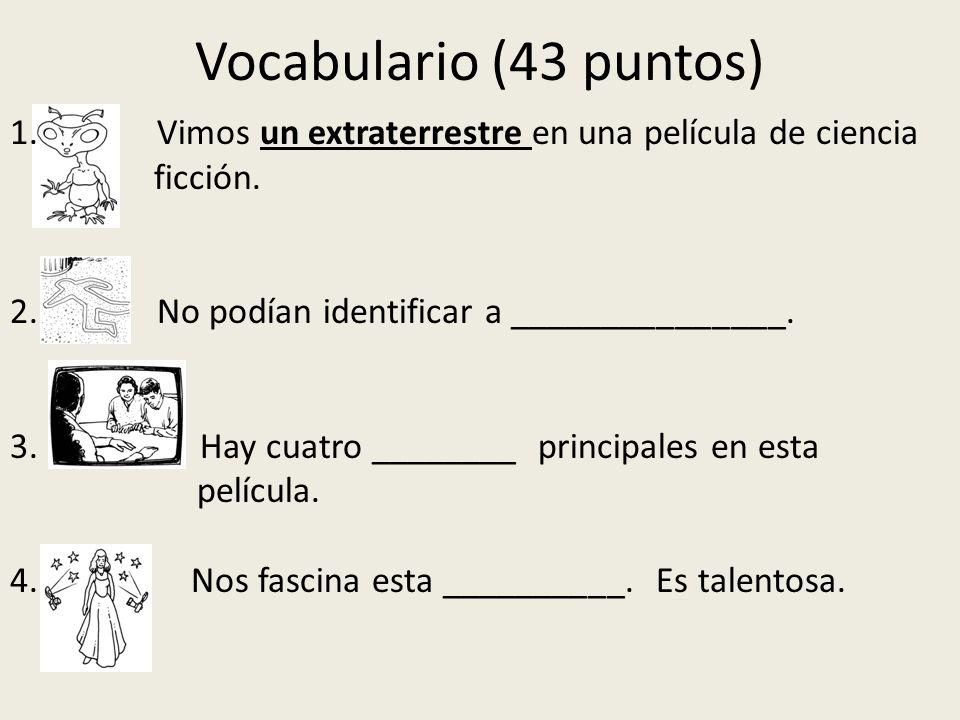 Vocabulario (43 puntos)Vimos un extraterrestre en una película de ciencia. ficción. 2. No podían identificar a _______________.