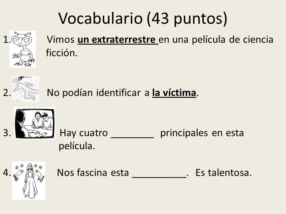 Vocabulario (43 puntos) Vimos un extraterrestre en una película de ciencia. ficción. 2. No podían identificar a la víctima.