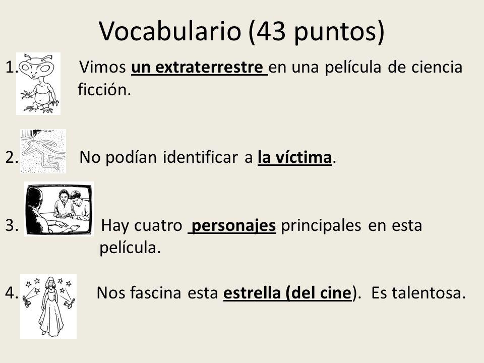 Vocabulario (43 puntos)Vimos un extraterrestre en una película de ciencia. ficción. 2. No podían identificar a la víctima.
