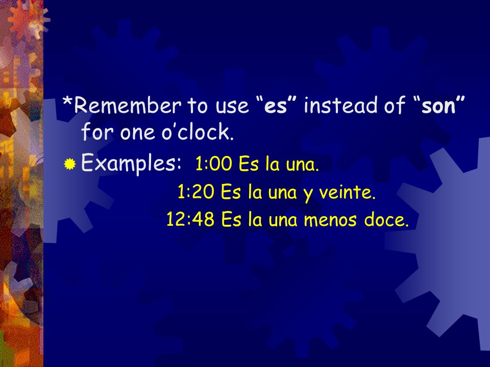 *Remember to use es instead of son for one o'clock.