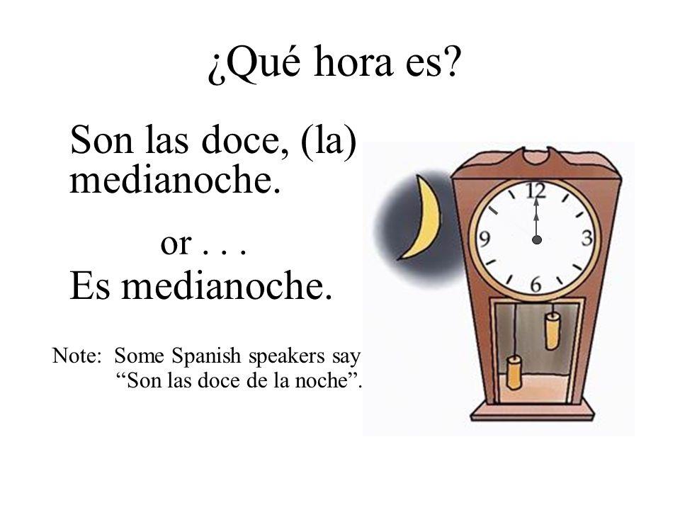 ¿Qué hora es Son las doce, (la) medianoche. Es medianoche. or . . .