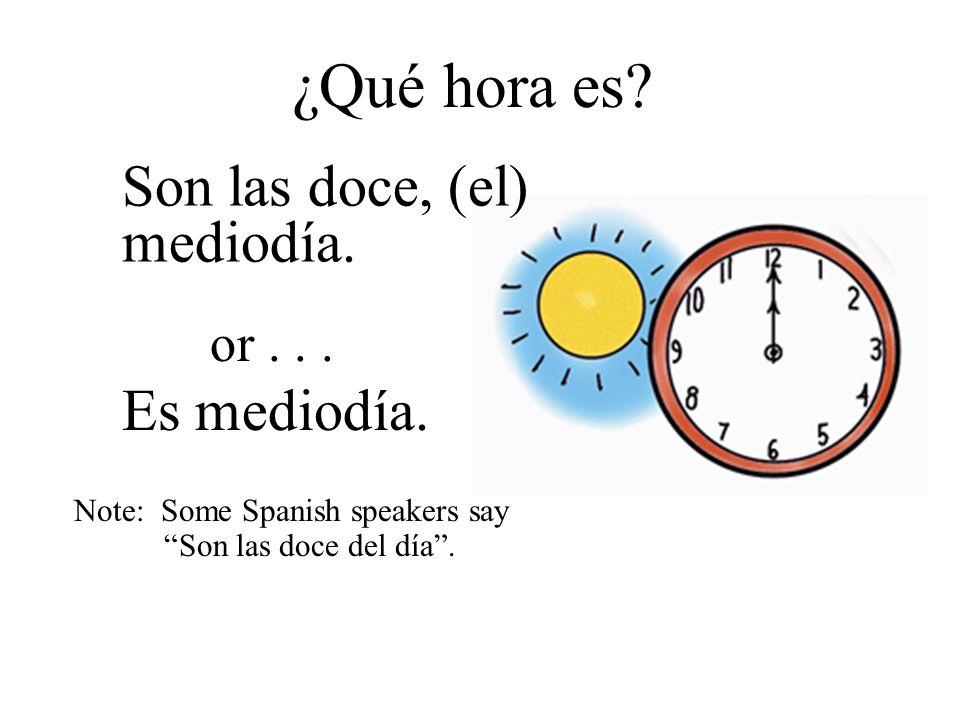 ¿Qué hora es Son las doce, (el) mediodía. Es mediodía. or . . .