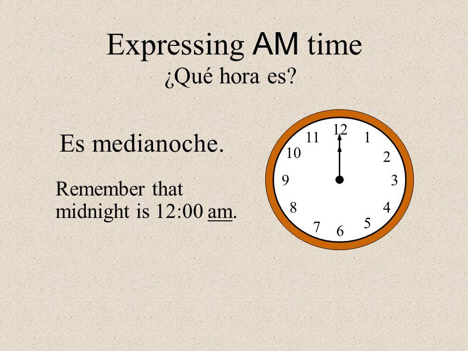 Expressing AM time Es medianoche. ¿Qué hora es