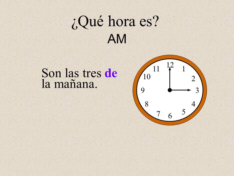 ¿Qué hora es AM 12 1 2 3 4 5 6 7 8 9 10 11 Son las tres de la mañana.