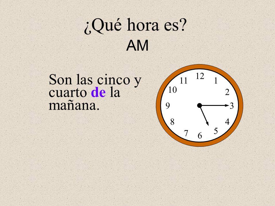 ¿Qué hora es AM Son las cinco y cuarto de la mañana. 12 1 2 3 4 5 6 7