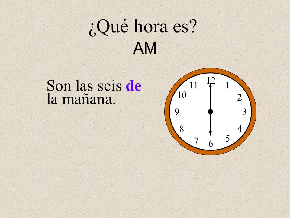 ¿Qué hora es AM 12 1 2 3 4 5 6 7 8 9 10 11 Son las seis de la mañana.