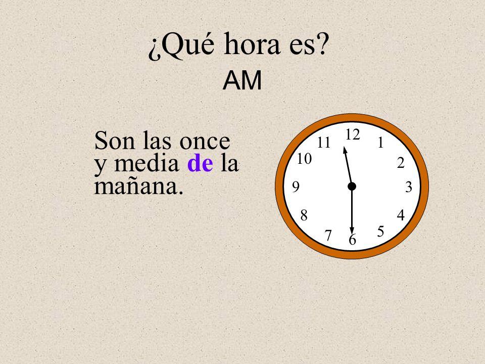 ¿Qué hora es AM Son las once y media de la mañana. 12 1 2 3 4 5 6 7 8