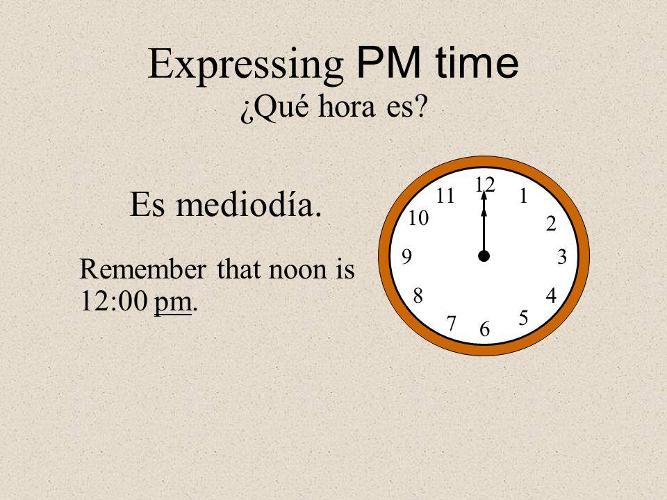 Expressing PM time Es mediodía. ¿Qué hora es