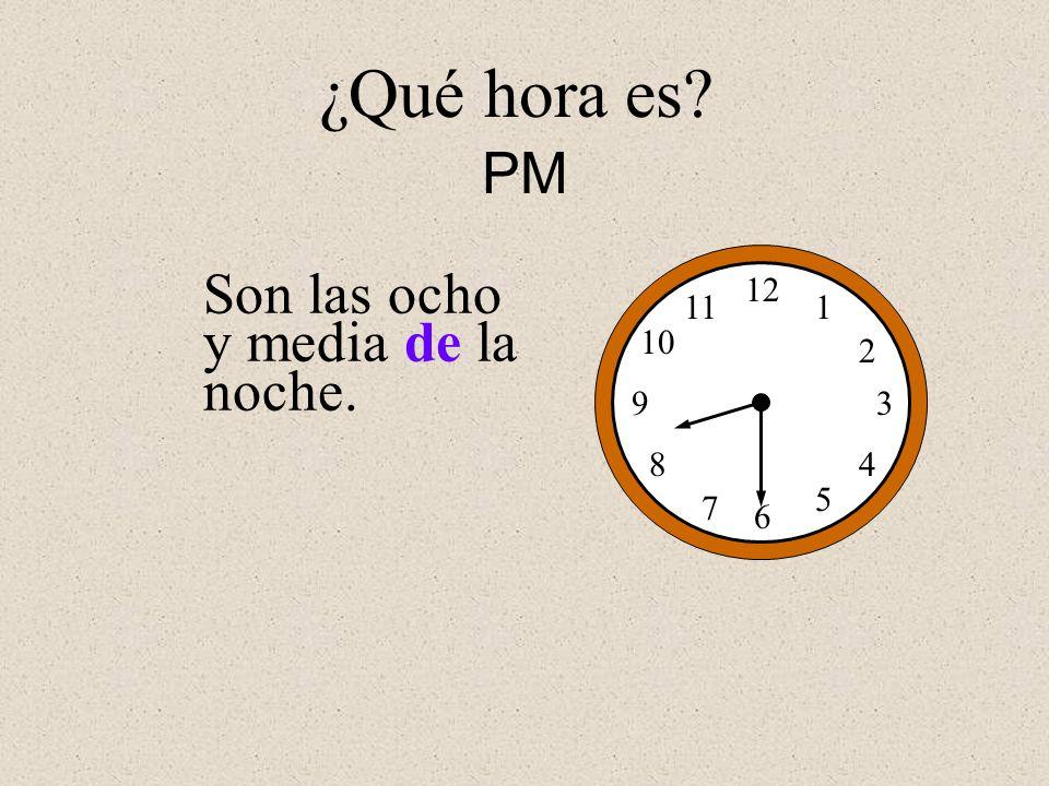 ¿Qué hora es PM Son las ocho y media de la noche. 12 1 2 3 4 5 6 7 8