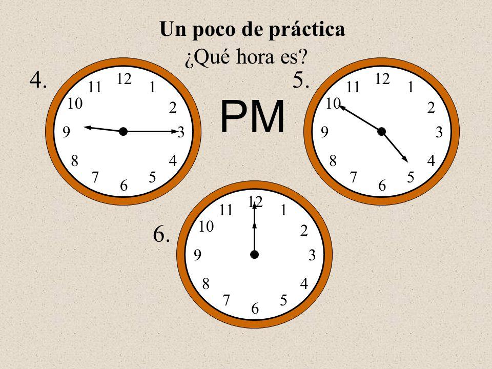 PM 4. 5. 6. Un poco de práctica ¿Qué hora es 12 1 2 3 5 6 7 8 9 10 11