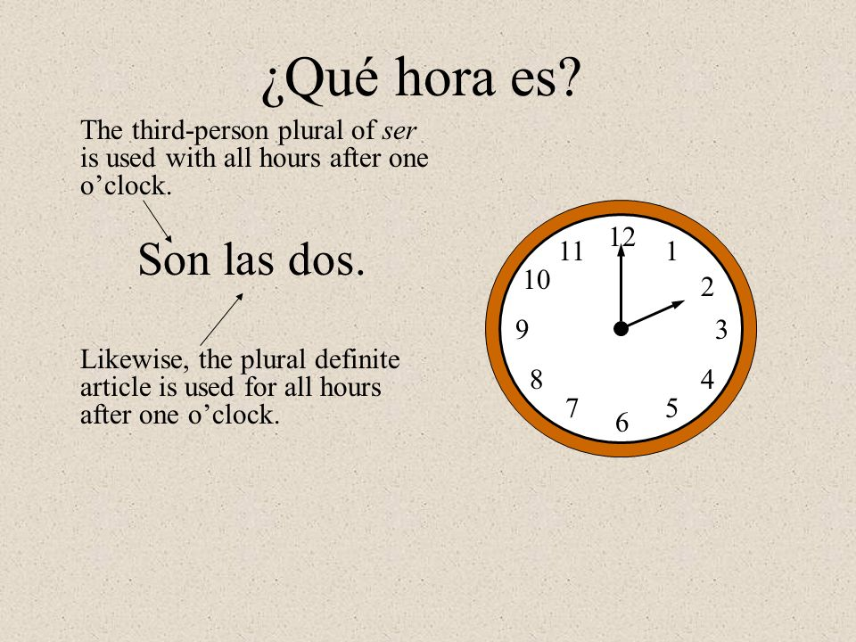 ¿Qué hora es The third-person plural of ser is used with all hours after one o'clock. 12. 1. 2.