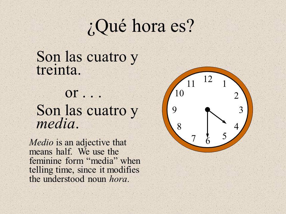 ¿Qué hora es Son las cuatro y treinta. or . . .