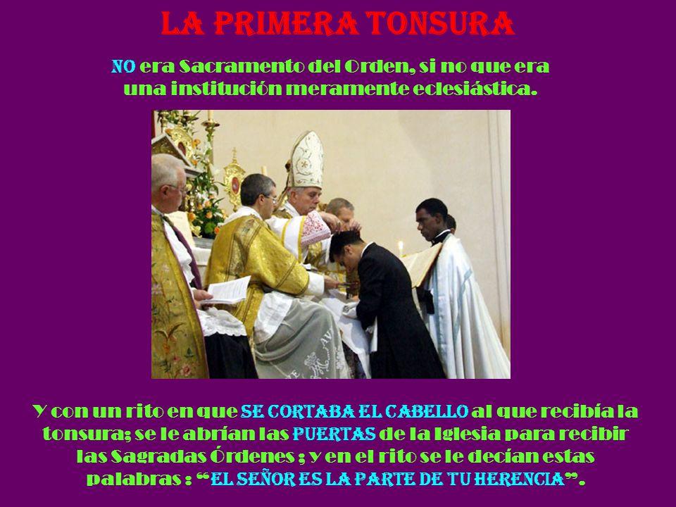 LA PRIMERA TONSURA No era Sacramento del Orden, si no que era una institución meramente eclesiástica.