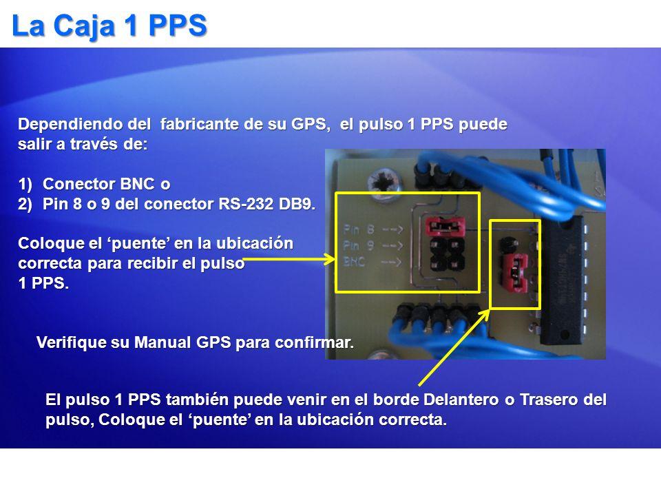 La Caja 1 PPS Dependiendo del fabricante de su GPS, el pulso 1 PPS puede salir a través de: Conector BNC o.