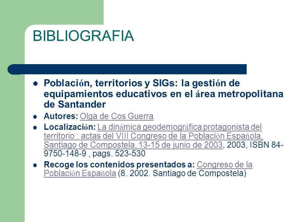 BIBLIOGRAFIA Población, territorios y SIGs: la gestión de equipamientos educativos en el área metropolitana de Santander.