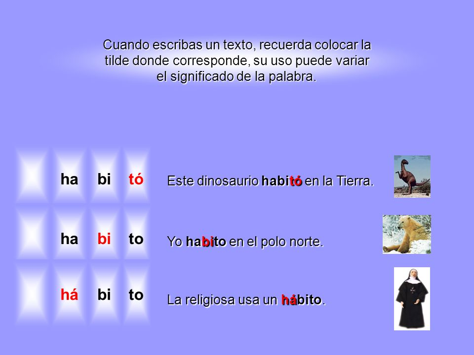 Cuando escribas un texto, recuerda colocar la tilde donde corresponde, su uso puede variar el significado de la palabra.