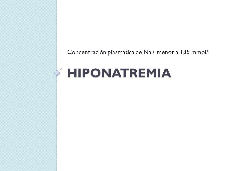 Concentración plasmática de Na+ menor a 135 mmol/l