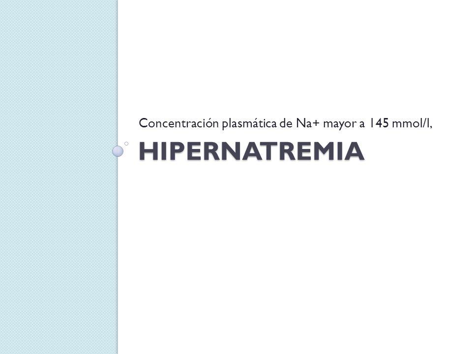 Concentración plasmática de Na+ mayor a 145 mmol/l,