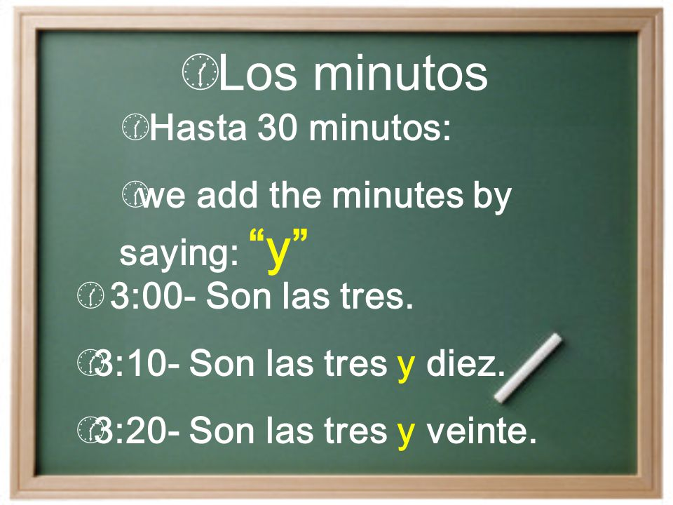 Los minutos Hasta 30 minutos: we add the minutes by saying: y
