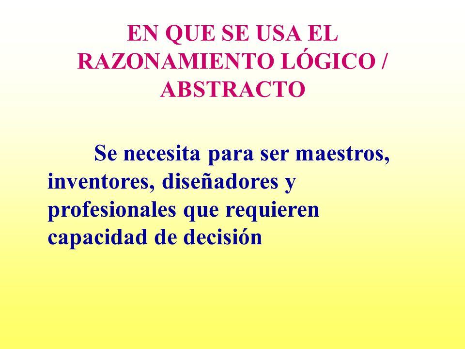EN QUE SE USA EL RAZONAMIENTO LÓGICO / ABSTRACTO