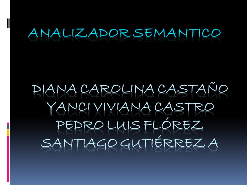 ANALIZADOR SEMANTICO DIANA CAROLINA CASTAÑO YANCI VIVIANA CASTRO PEDRO LUIS FLÓREZ SANTIAGO GUTIÉRREZ A.
