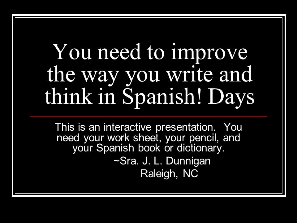 You need to improve the way you write and think in Spanish! Days