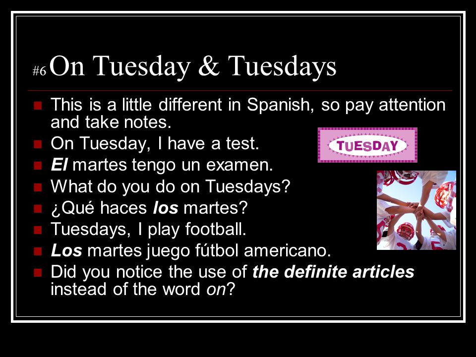 El martes tengo un examen. What do you do on Tuesdays