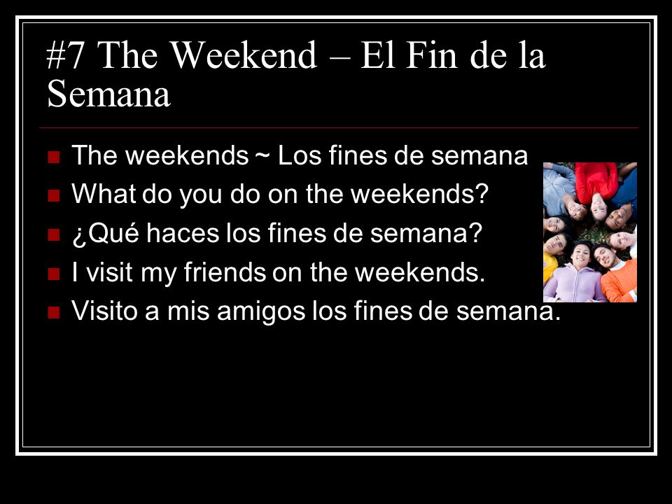 #7 The Weekend – El Fin de la Semana