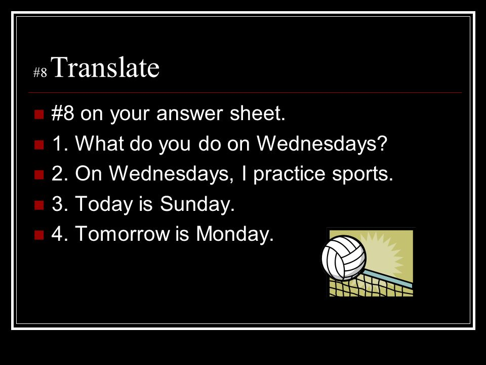 1. What do you do on Wednesdays 2. On Wednesdays, I practice sports.