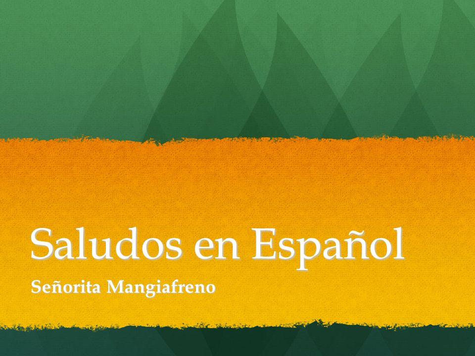 Saludos en Español Señorita Mangiafreno