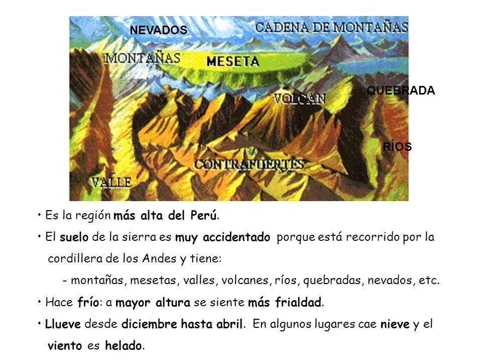 NEVADOS QUEBRADA. RÍOS. Es la región más alta del Perú. El suelo de la sierra es muy accidentado porque está recorrido por la.