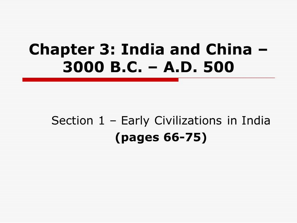 Chapter 3: India and China – 3000 B.C. – A.D. 500
