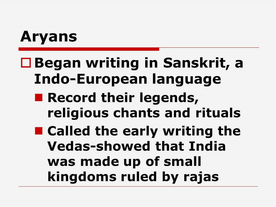 Aryans Began writing in Sanskrit, a Indo-European language