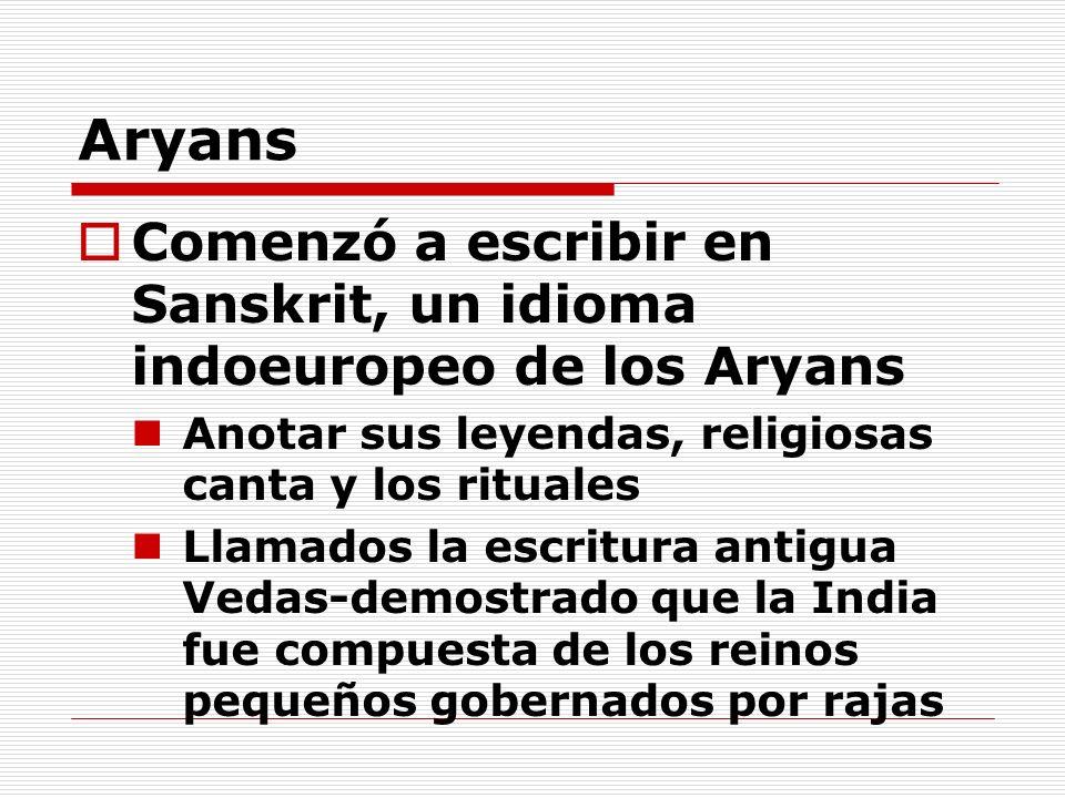 Aryans Comenzó a escribir en Sanskrit, un idioma indoeuropeo de los Aryans. Anotar sus leyendas, religiosas canta y los rituales.