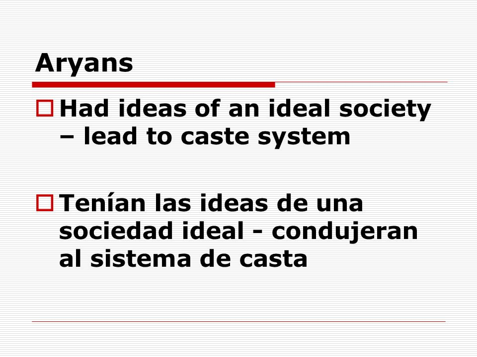 Aryans Had ideas of an ideal society – lead to caste system