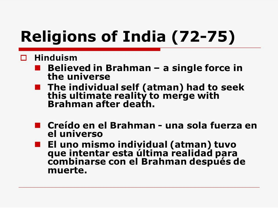Religions of India (72-75)Hinduism. Believed in Brahman – a single force in the universe.