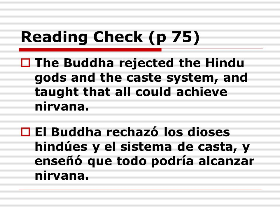 Reading Check (p 75)The Buddha rejected the Hindu gods and the caste system, and taught that all could achieve nirvana.