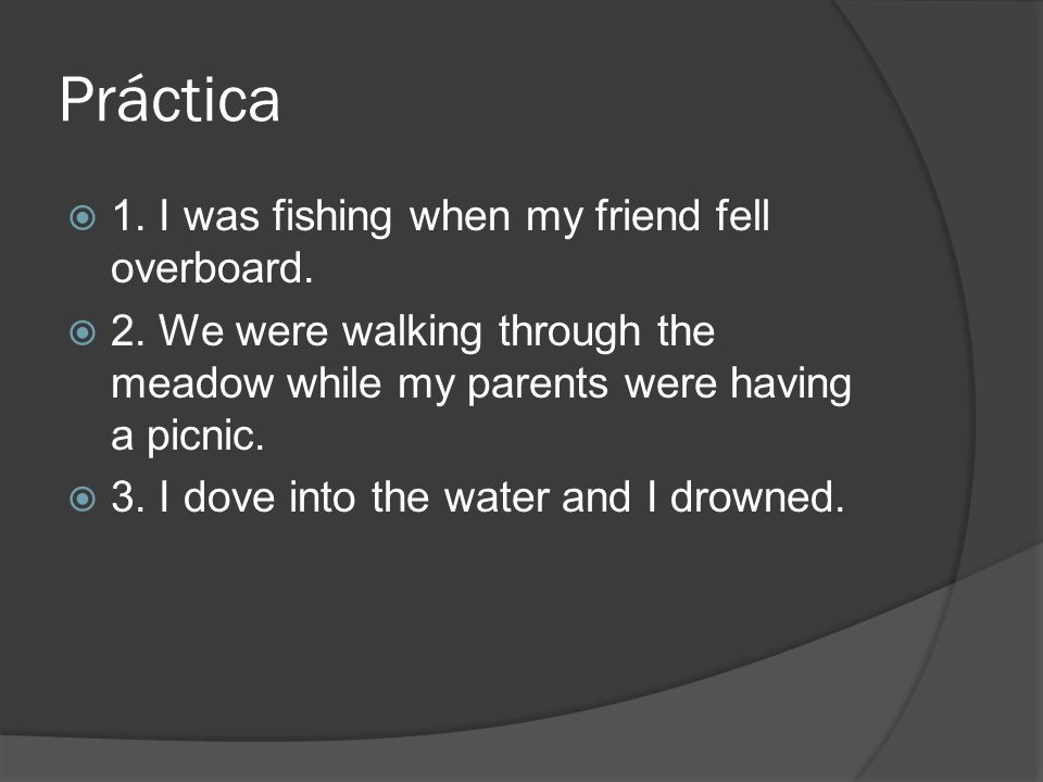 Práctica 1. I was fishing when my friend fell overboard.
