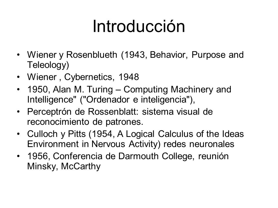 Introducción Wiener y Rosenblueth (1943, Behavior, Purpose and Teleology) Wiener , Cybernetics,
