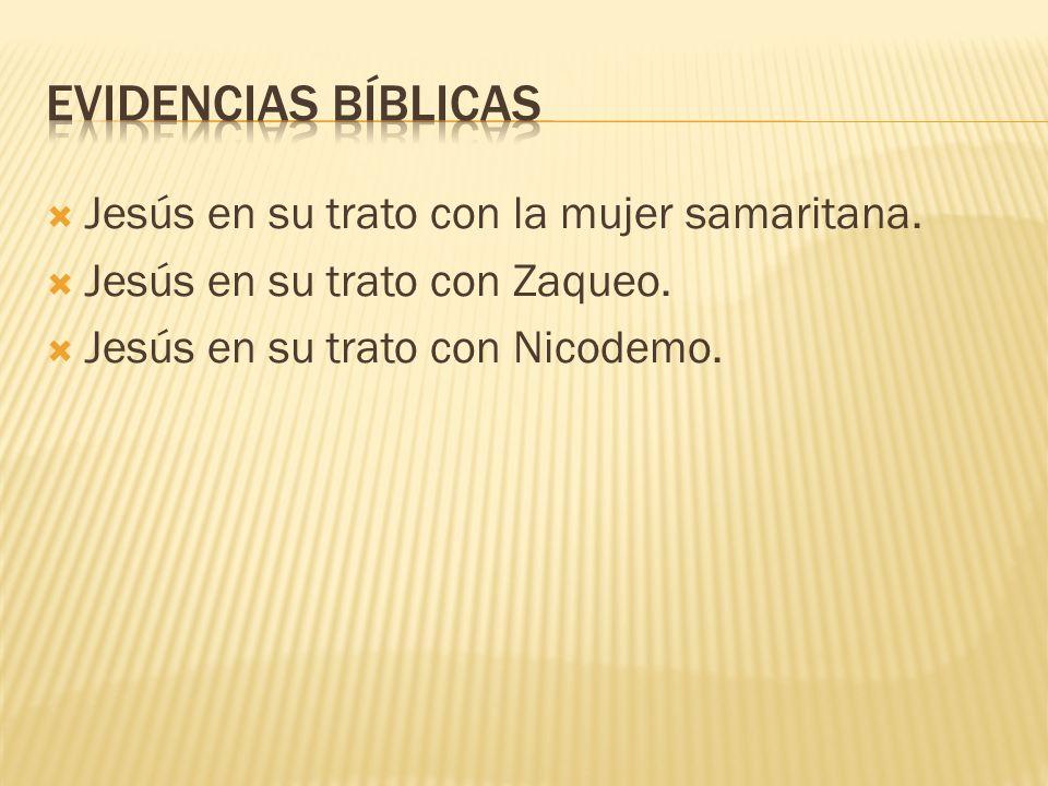 EVIDENCIAS BÍBLICAS Jesús en su trato con la mujer samaritana.