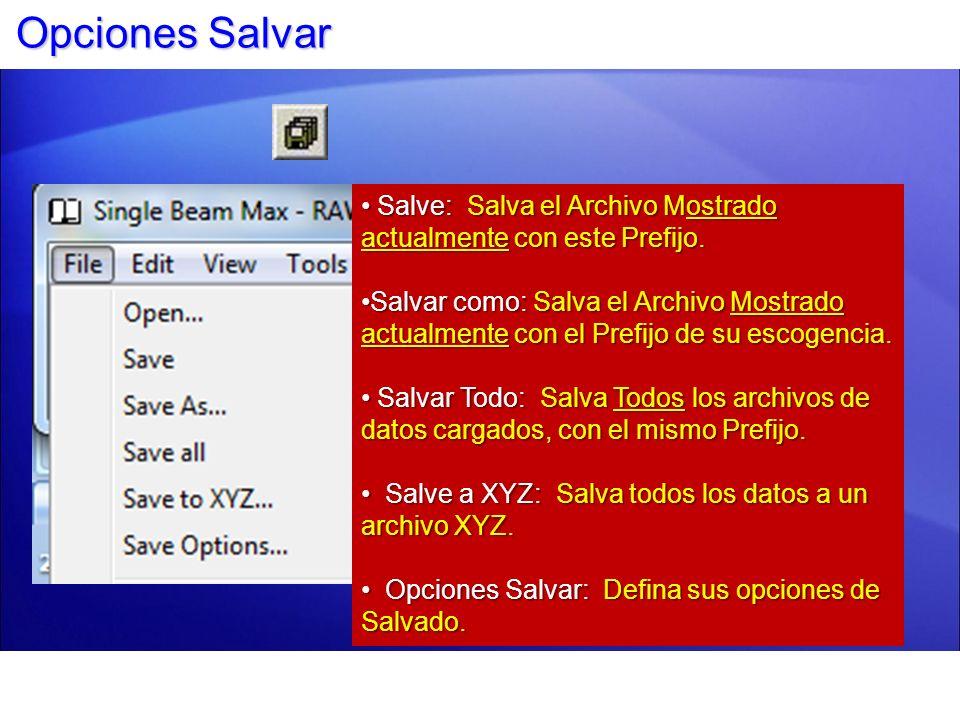 Opciones SalvarSalve: Salva el Archivo Mostrado actualmente con este Prefijo.