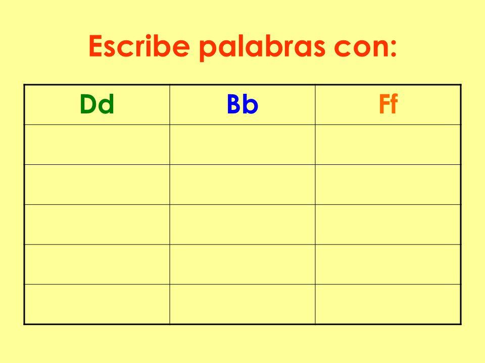 Escribe palabras con: Dd Bb Ff